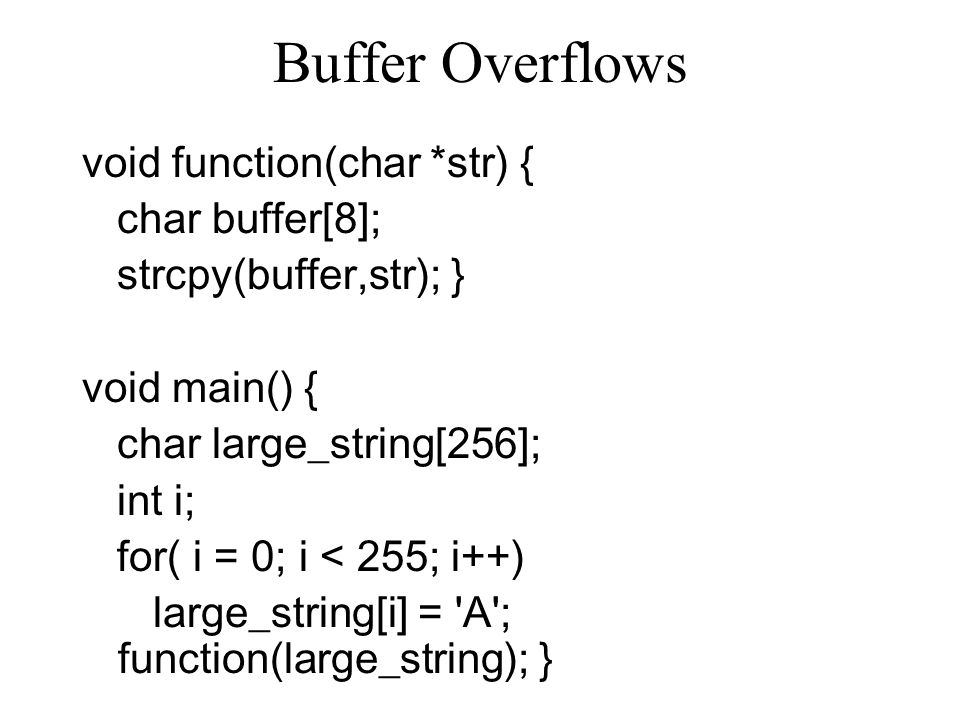 Buffer Overflows void function(char *str) { char buffer[8];